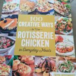 One Hundred Creative Ways to Use Rotisserie Chicken