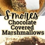 S'mores Chocolate Covered Marshmallows