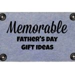 Unique and Memorable Gift Ideas for Father's Day