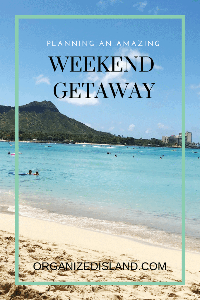 Planning An Amazing Weekend Getaway