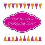 What Were Your 2014 Highlights?